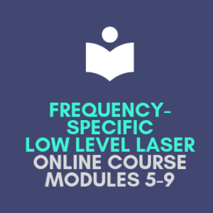 Frequency-specific Low Level Laser Online Course Modules 5-9